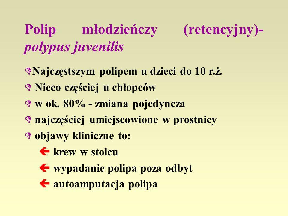 Polip młodzieńczy (retencyjny)- polypus juvenilis