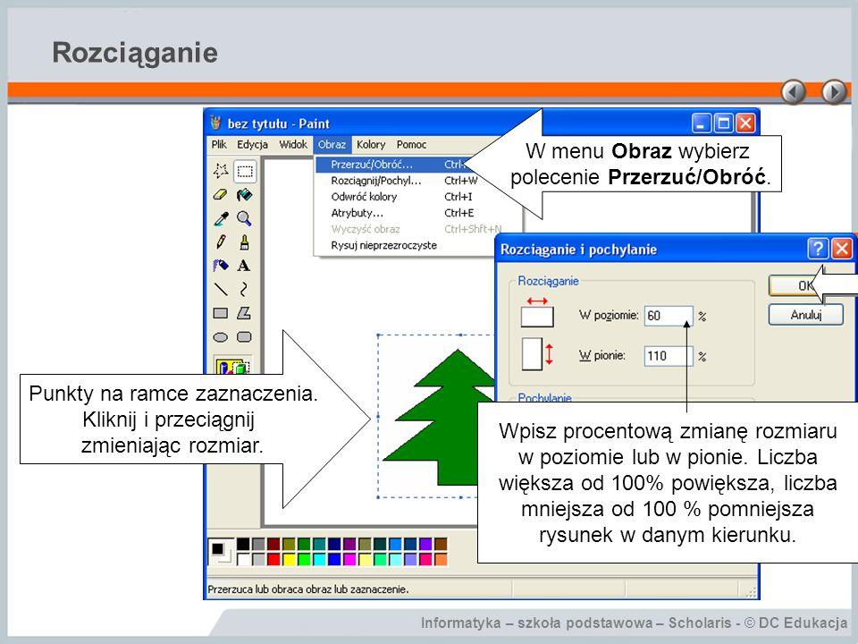 Rozciąganie W menu Obraz wybierz polecenie Przerzuć/Obróć.