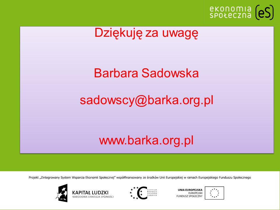 Dziękuję za uwagę Barbara Sadowska sadowscy@barka.org.pl www.barka.org.pl