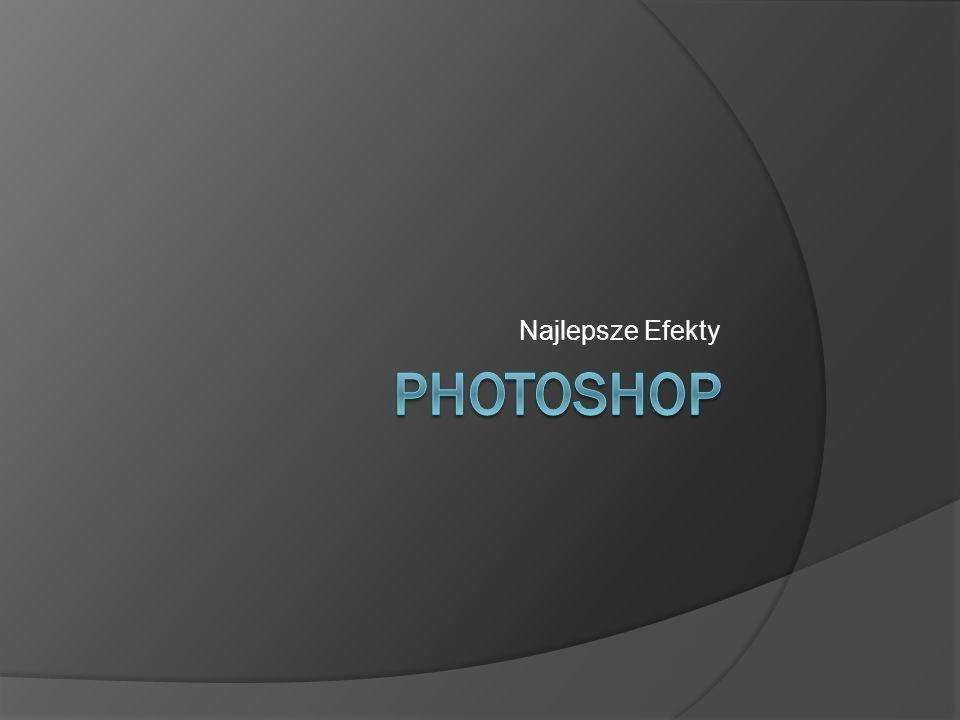 Najlepsze Efekty PHOTOSHOP