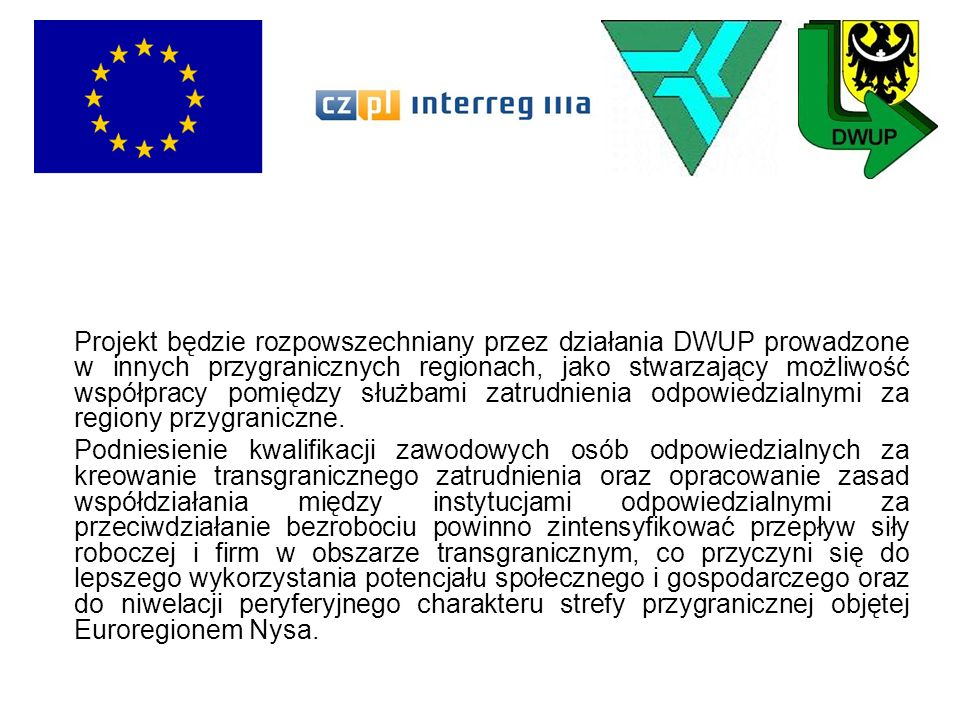 Projekt będzie rozpowszechniany przez działania DWUP prowadzone w innych przygranicznych regionach, jako stwarzający możliwość współpracy pomiędzy służbami zatrudnienia odpowiedzialnymi za regiony przygraniczne.