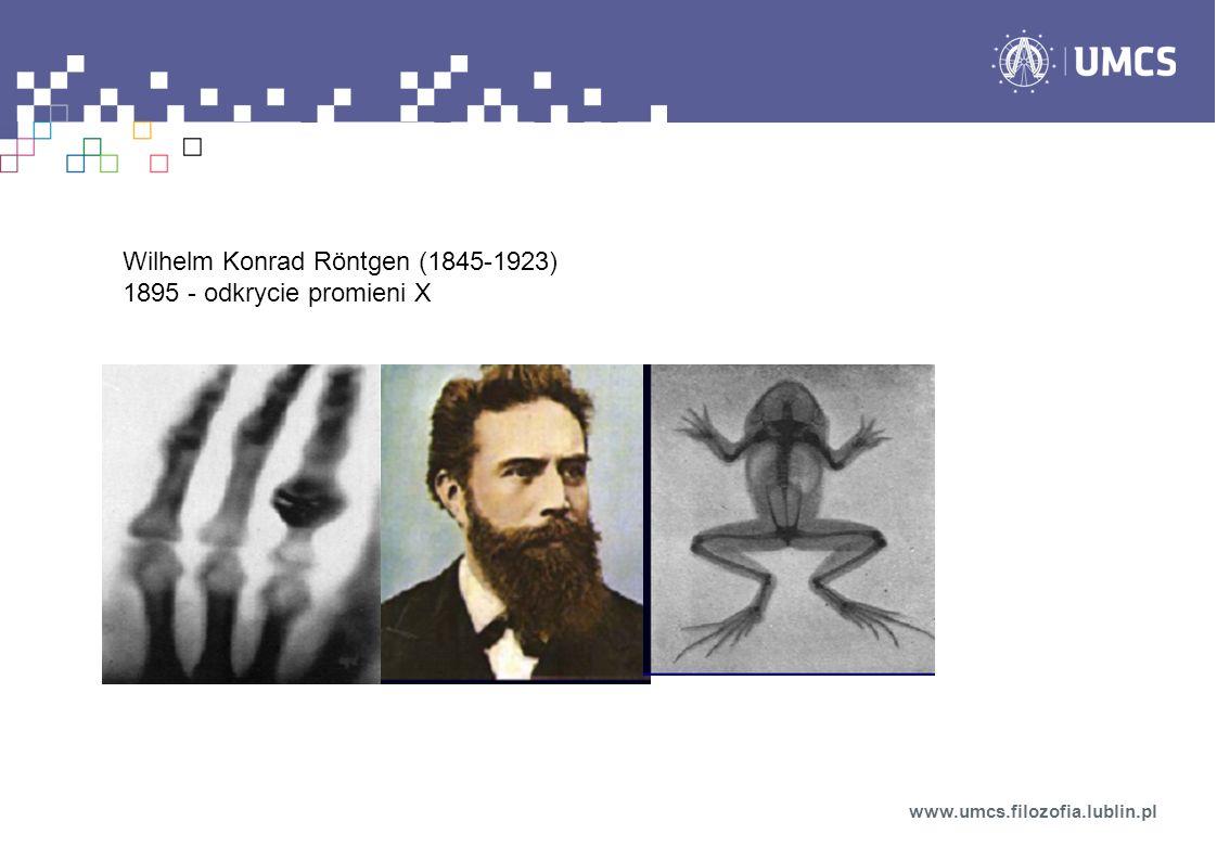 Wilhelm Konrad Röntgen (1845-1923) 1895 - odkrycie promieni X
