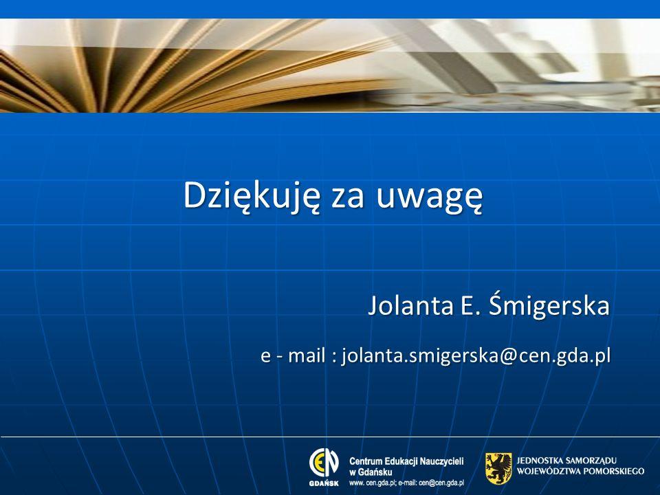 Dziękuję za uwagę Jolanta E. Śmigerska