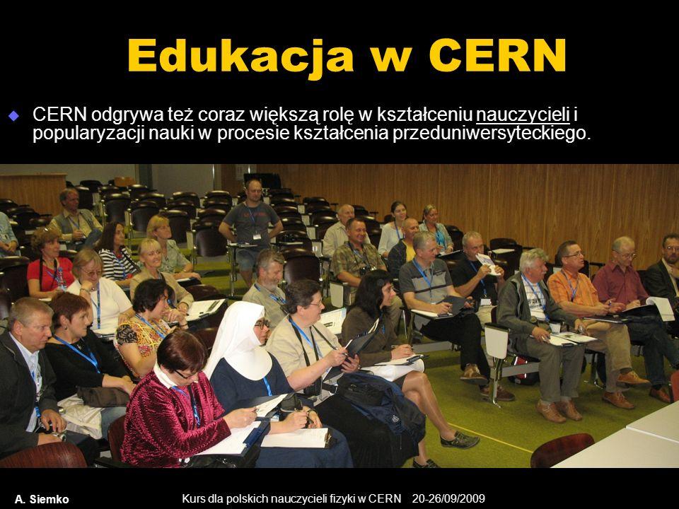 Edukacja w CERN CERN odgrywa też coraz większą rolę w kształceniu nauczycieli i popularyzacji nauki w procesie kształcenia przeduniwersyteckiego.