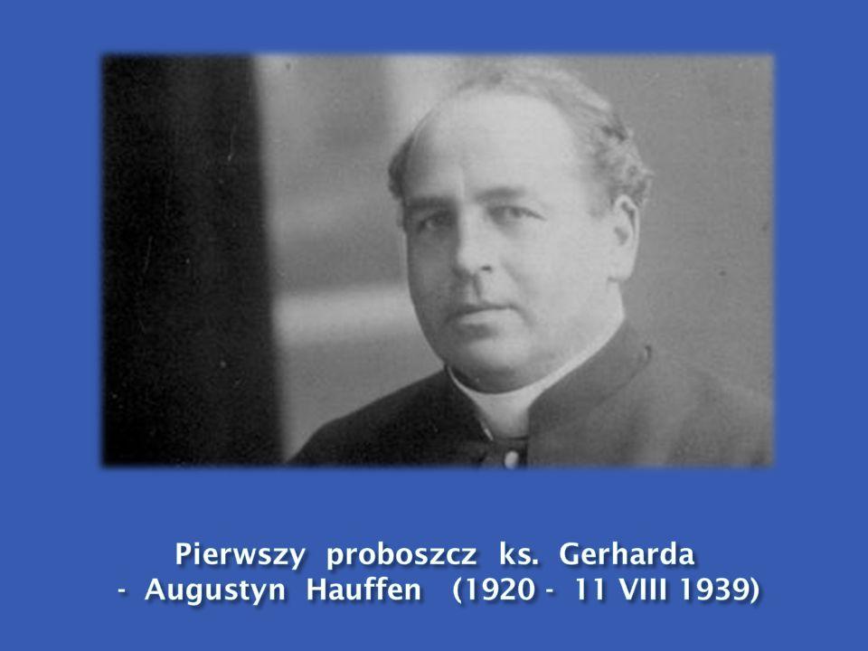 Pierwszy proboszcz ks. Gerharda - Augustyn Hauffen (1920 - 11 VIII 1939)