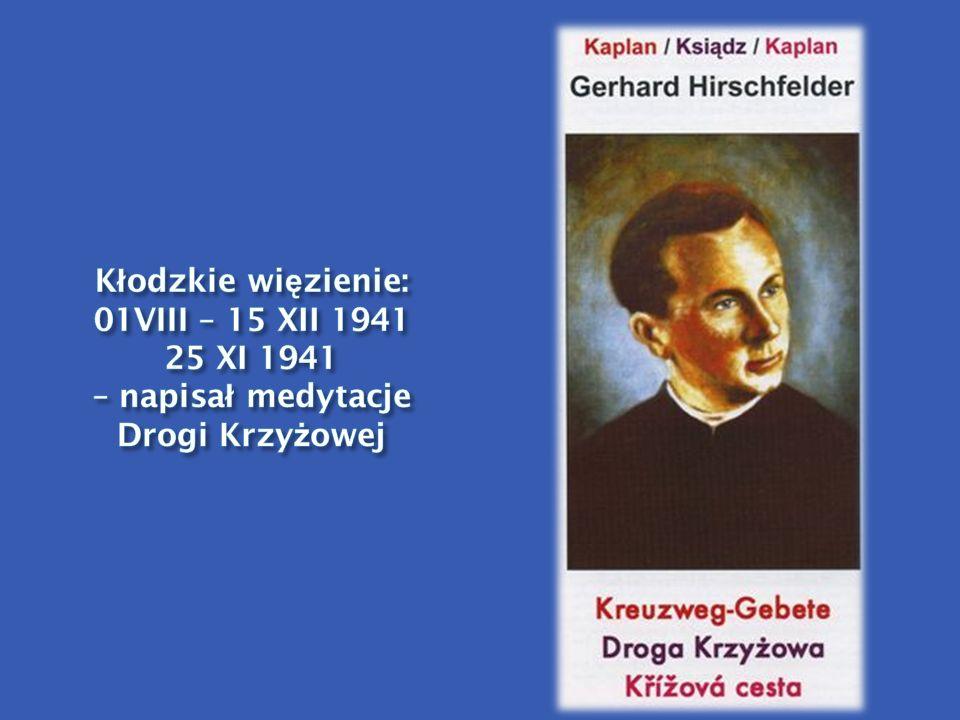 Kłodzkie więzienie: 01VIII – 15 XII 1941 25 XI 1941 – napisał medytacje Drogi Krzyżowej