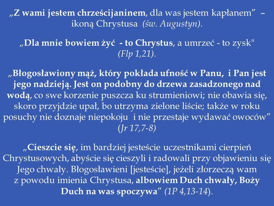 """""""Dla mnie bowiem żyć - to Chrystus, a umrzeć - to zysk (Flp 1,21)."""