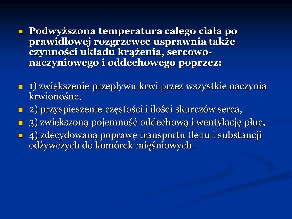 Podwyższona temperatura całego ciała po prawidłowej rozgrzewce usprawnia także czynności układu krążenia, sercowo-naczyniowego i oddechowego poprzez: