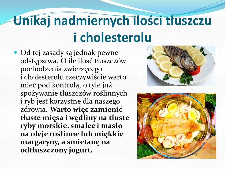 Unikaj nadmiernych ilości tłuszczu i cholesterolu