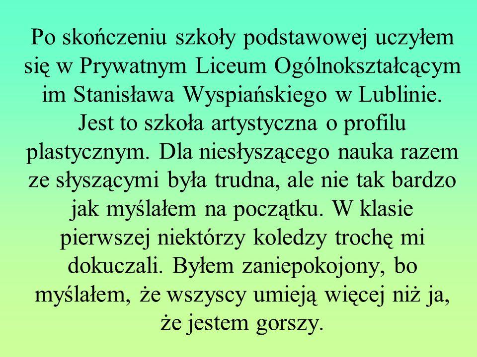 Po skończeniu szkoły podstawowej uczyłem się w Prywatnym Liceum Ogólnokształcącym im Stanisława Wyspiańskiego w Lublinie.