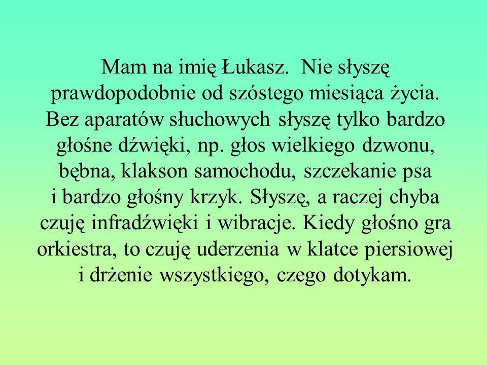 Mam na imię Łukasz. Nie słyszę prawdopodobnie od szóstego miesiąca życia.