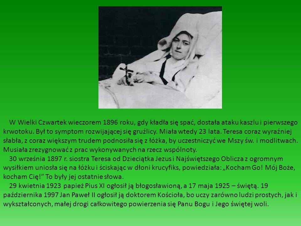 W Wielki Czwartek wieczorem 1896 roku, gdy kładła się spać, dostała ataku kaszlu i pierwszego krwotoku. Był to symptom rozwijającej się gruźlicy. Miała wtedy 23 lata. Teresa coraz wyraźniej słabła, z coraz większym trudem podnosiła się z łóżka, by uczestniczyć we Mszy św. i modlitwach. Musiała zrezygnować z prac wykonywanych na rzecz wspólnoty.