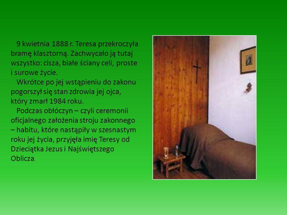 9 kwietnia 1888 r. Teresa przekroczyła bramę klasztorną