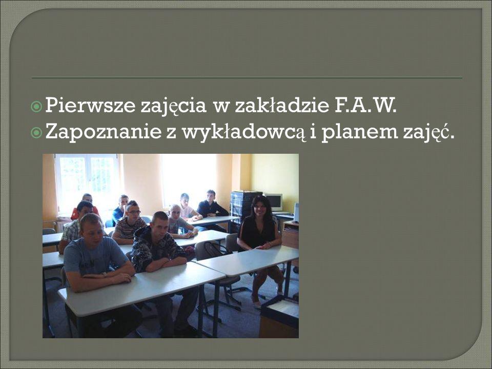 Pierwsze zajęcia w zakładzie F.A.W.