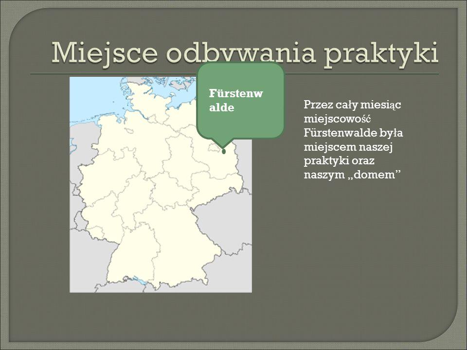 """Fürstenwalde Przez cały miesiąc miejscowość Fürstenwalde była miejscem naszej praktyki oraz naszym """"domem"""