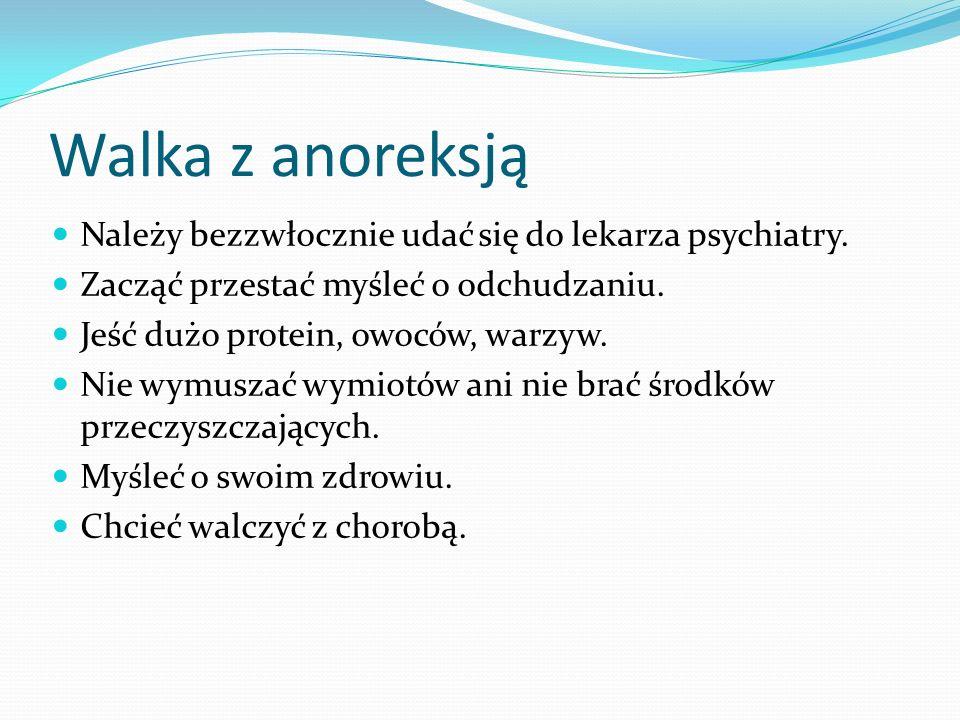 Walka z anoreksją Należy bezzwłocznie udać się do lekarza psychiatry.