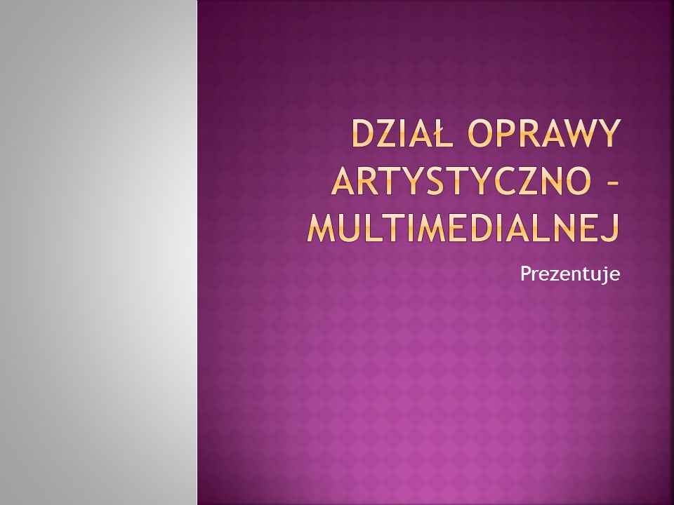 Dział Oprawy Artystyczno – Multimedialnej