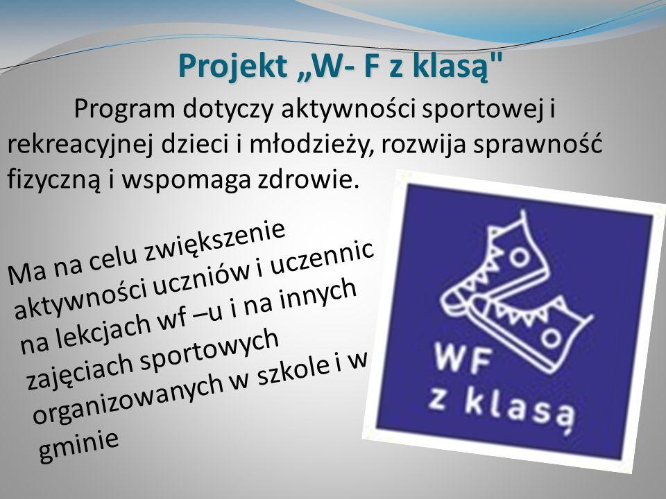"""Projekt """"W- F z klasą Program dotyczy aktywności sportowej i rekreacyjnej dzieci i młodzieży, rozwija sprawność fizyczną i wspomaga zdrowie."""