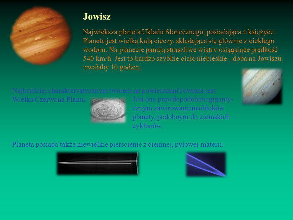 Jowisz Największa planeta Układu Słonecznego, posiadająca 4 księżyce.