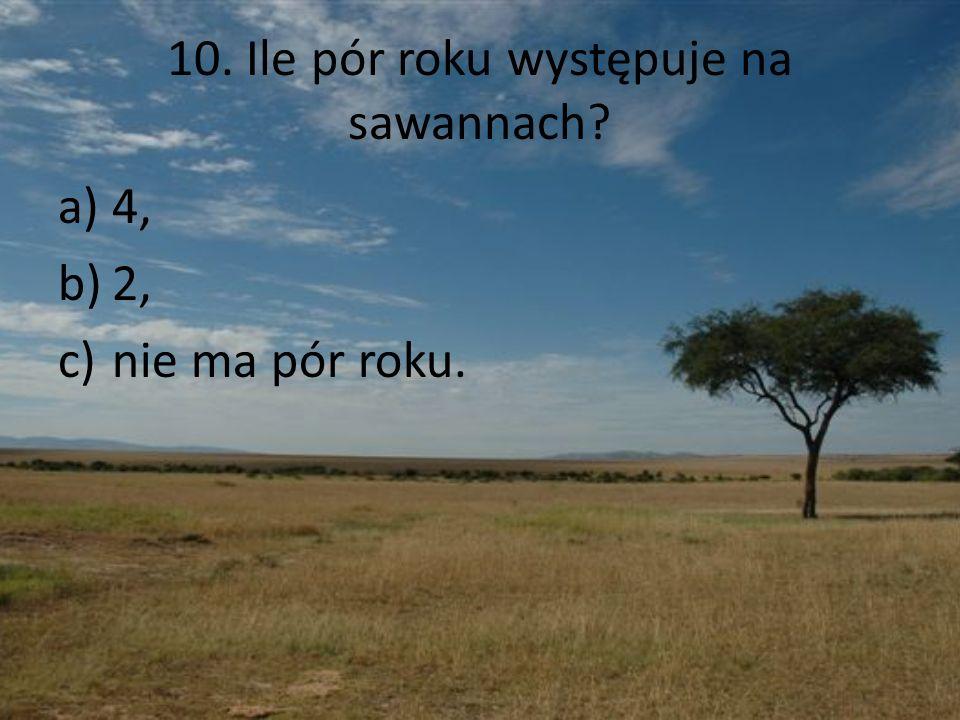 10. Ile pór roku występuje na sawannach