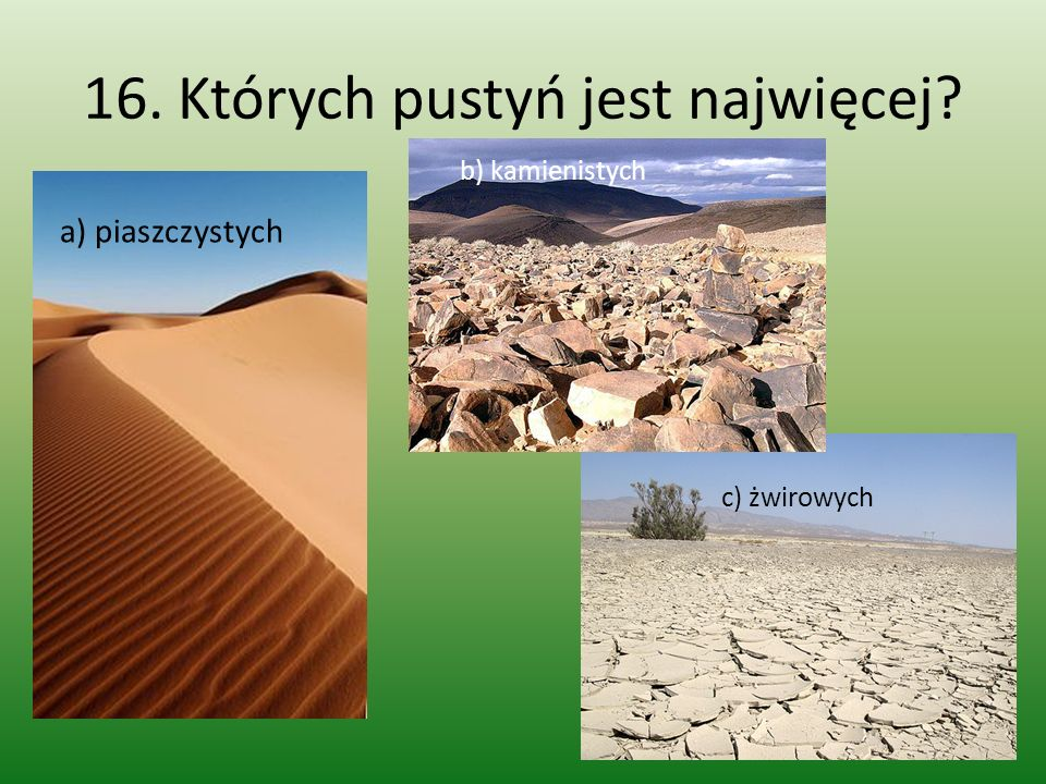 16. Których pustyń jest najwięcej