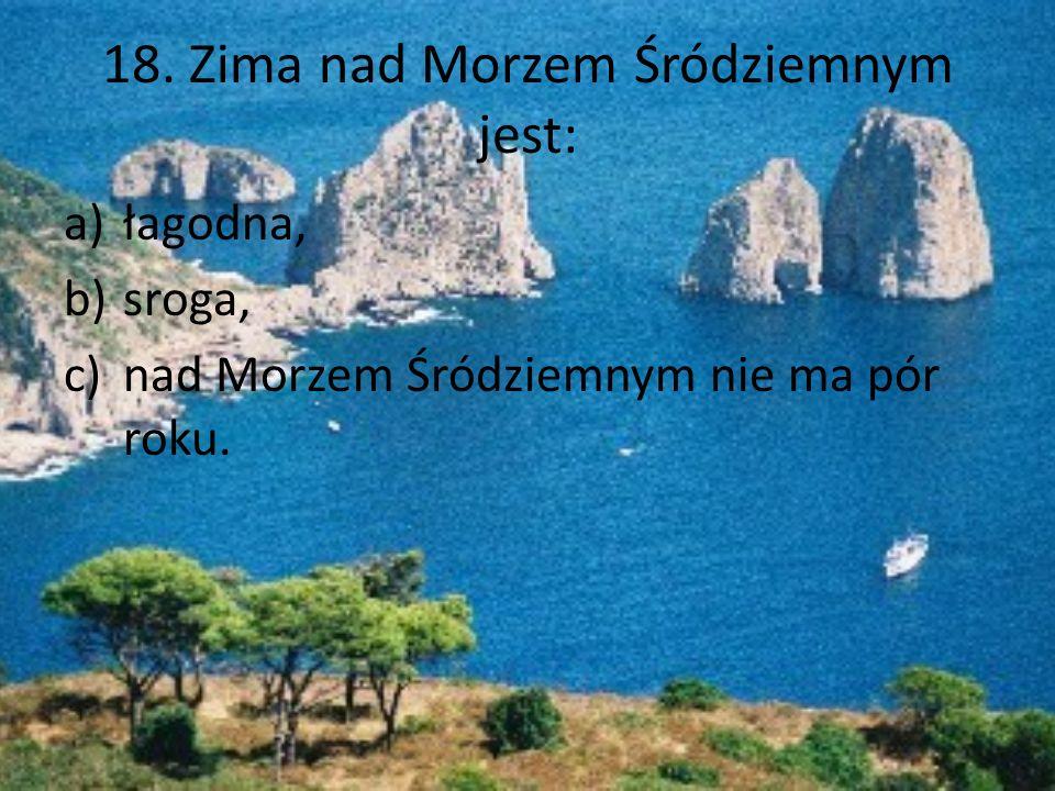 18. Zima nad Morzem Śródziemnym jest: