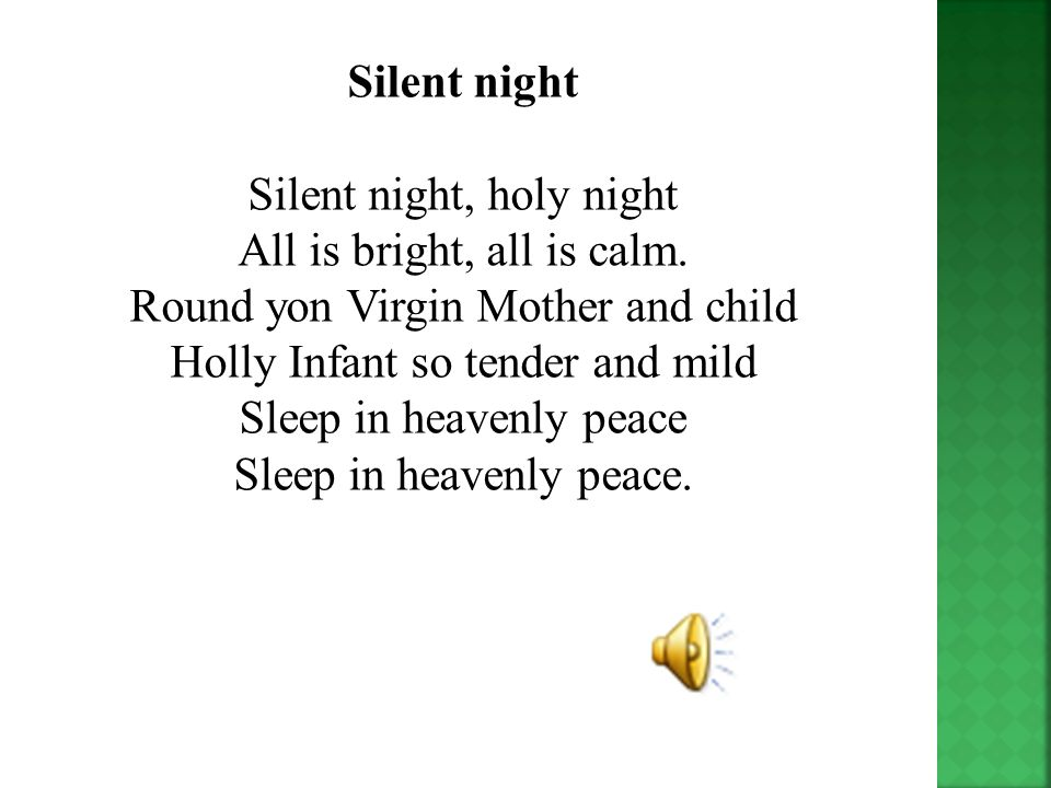 Silent night, holy night All is bright, all is calm.