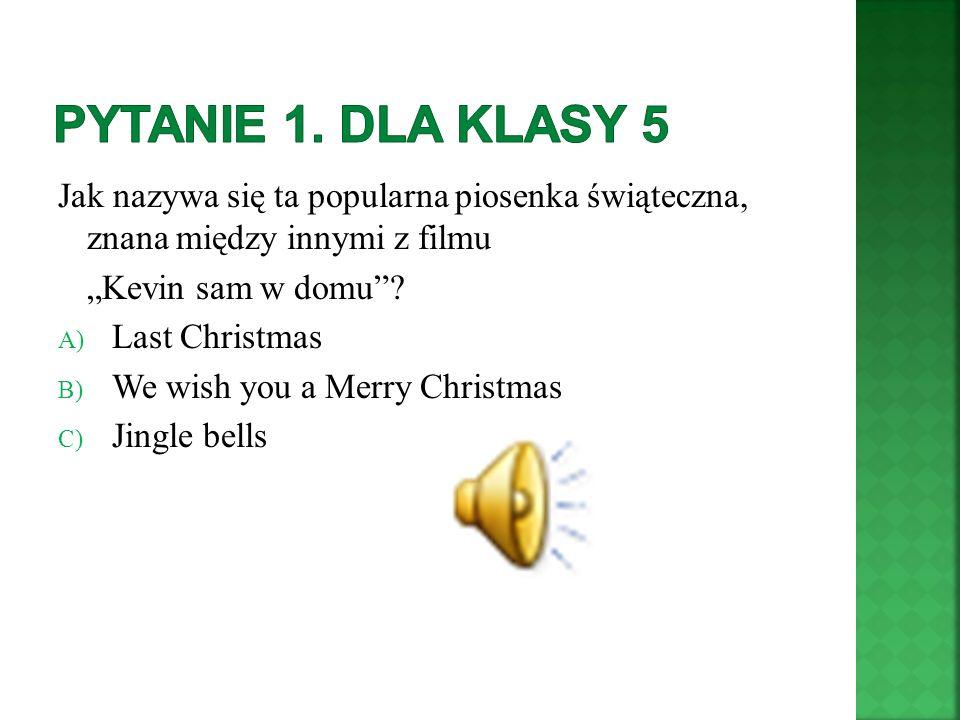 Pytanie 1. dla klasy 5 Jak nazywa się ta popularna piosenka świąteczna, znana między innymi z filmu.