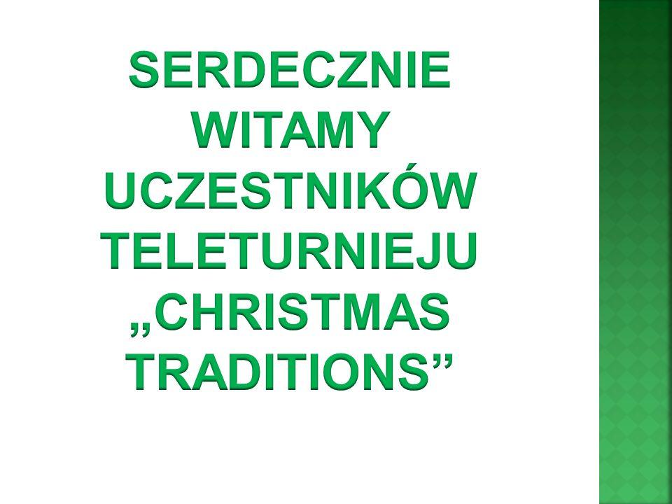 """SERDECZNIE WITAMY UCZESTNIKÓW TELETURNIEJU """"CHRISTMAS TRADITIONS"""