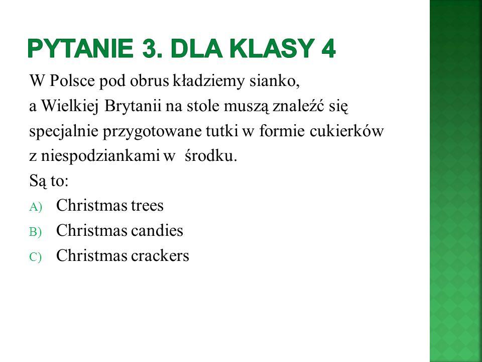 Pytanie 3. Dla klasy 4 W Polsce pod obrus kładziemy sianko,