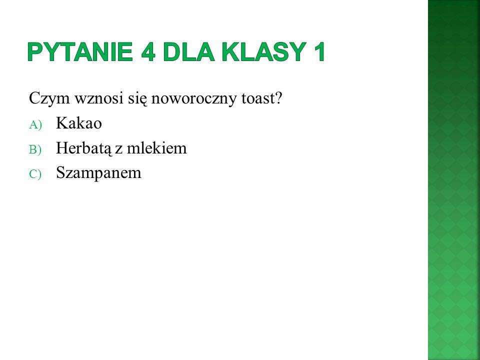 Pytanie 4 dla klasy 1 Czym wznosi się noworoczny toast Kakao