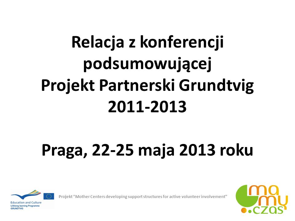 Relacja z konferencji podsumowującej Projekt Partnerski Grundtvig 2011-2013 Praga, 22-25 maja 2013 roku