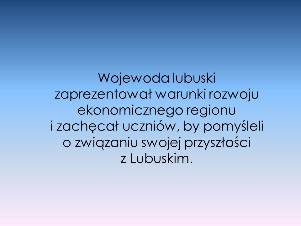 Wojewoda lubuski zaprezentował warunki rozwoju ekonomicznego regionu i zachęcał uczniów, by pomyśleli o związaniu swojej przyszłości z Lubuskim.
