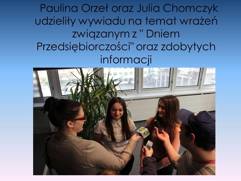 Paulina Orzeł oraz Julia Chomczyk udzieliły wywiadu na temat wrażeń związanym z Dniem Przedsiębiorczości oraz zdobytych informacji
