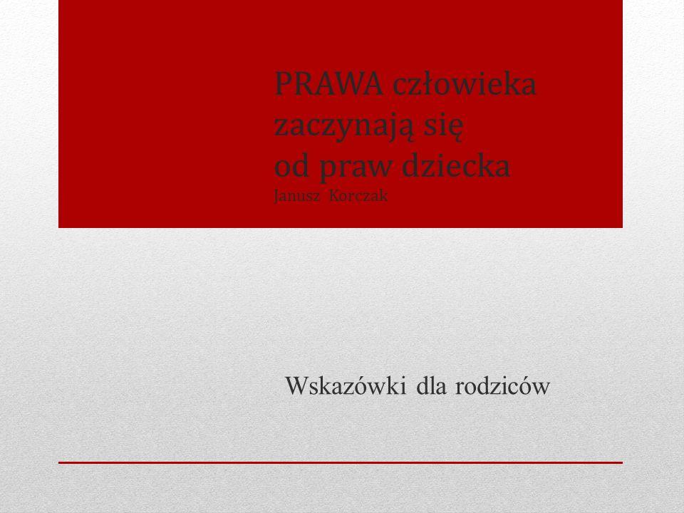 PRAWA człowieka zaczynają się od praw dziecka Janusz Korczak