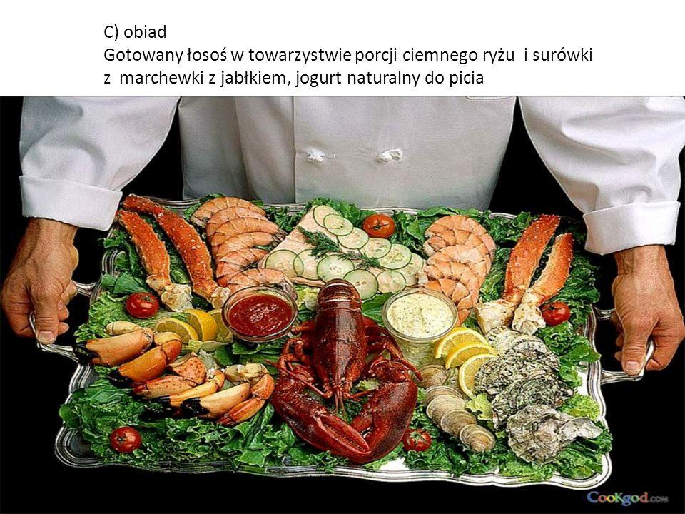 C) obiad Gotowany łosoś w towarzystwie porcji ciemnego ryżu i surówki z marchewki z jabłkiem, jogurt naturalny do picia.