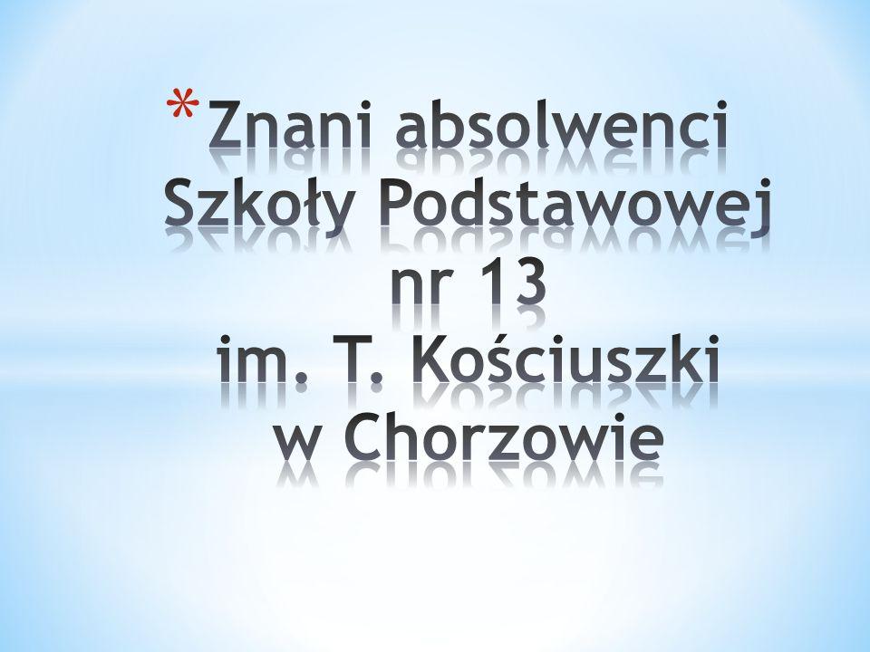 Znani absolwenci Szkoły Podstawowej nr 13 im. T. Kościuszki w Chorzowie