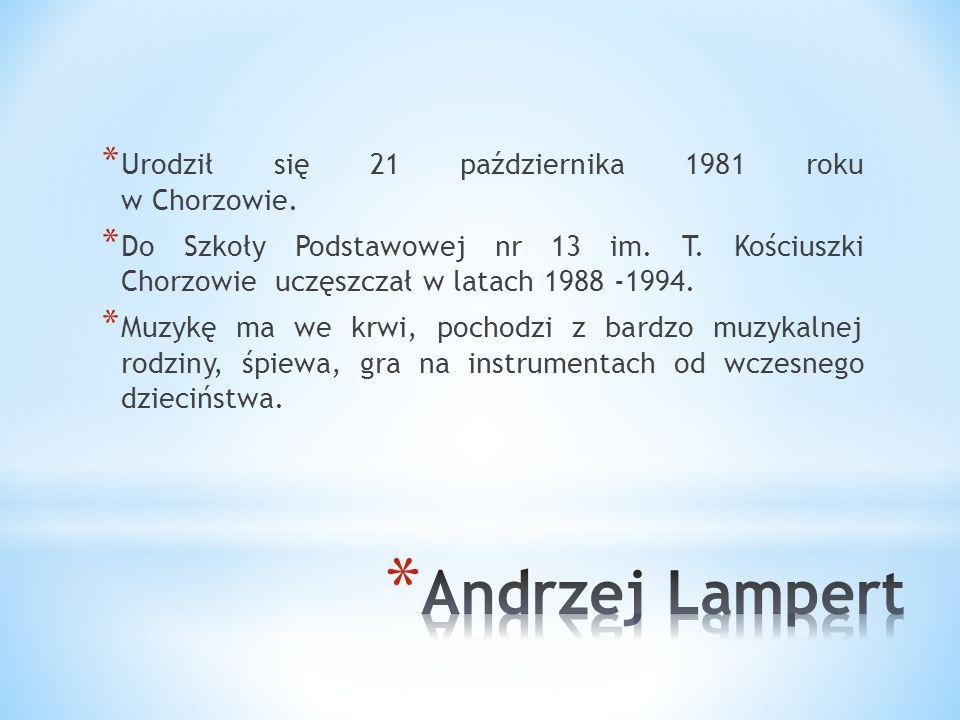 Andrzej Lampert Urodził się 21 października 1981 roku w Chorzowie.