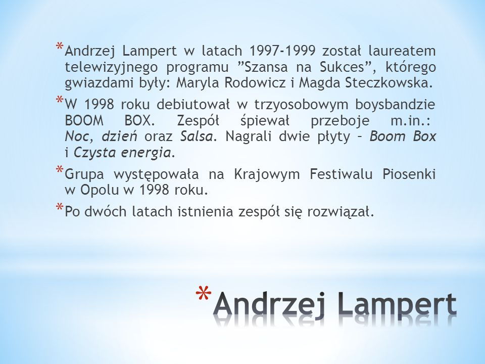 Andrzej Lampert w latach 1997-1999 został laureatem telewizyjnego programu Szansa na Sukces , którego gwiazdami były: Maryla Rodowicz i Magda Steczkowska.
