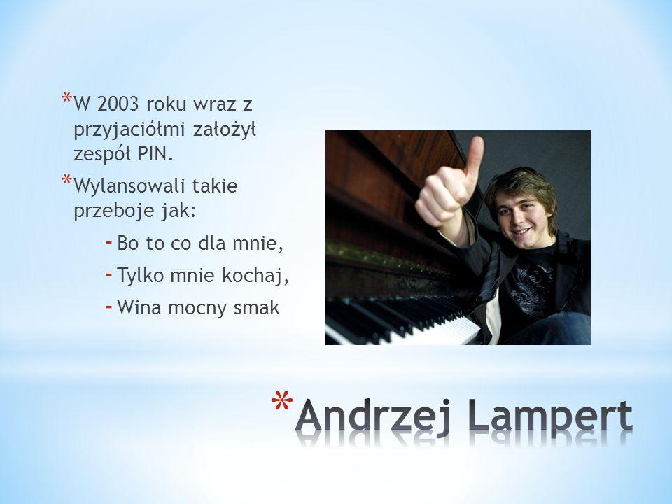 Andrzej Lampert W 2003 roku wraz z przyjaciółmi założył zespół PIN.