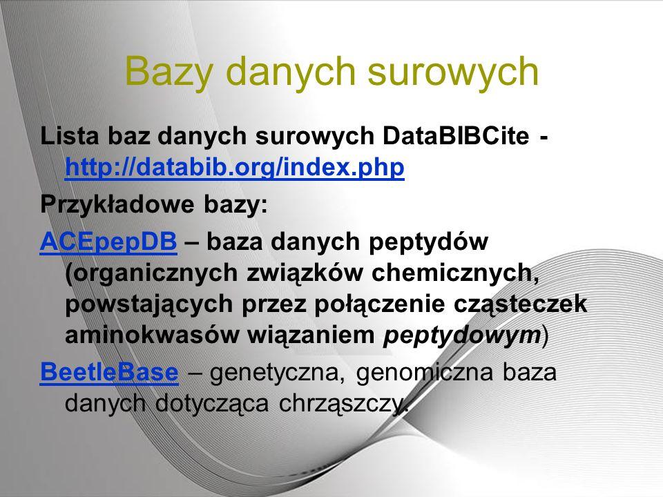 Bazy danych surowych Lista baz danych surowych DataBIBCite - http://databib.org/index.php. Przykładowe bazy: