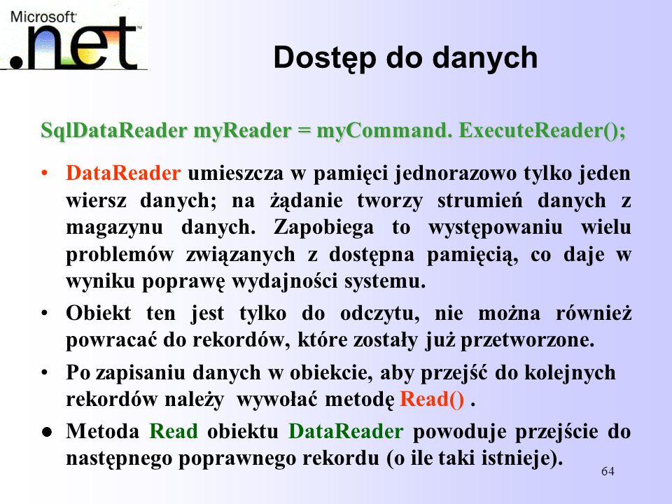 Dostęp do danych SqlDataReader myReader = myCommand. ExecuteReader();