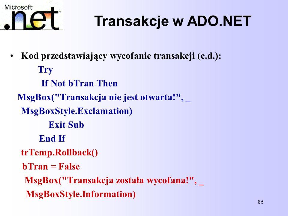 Transakcje w ADO.NET Kod przedstawiający wycofanie transakcji (c.d.):