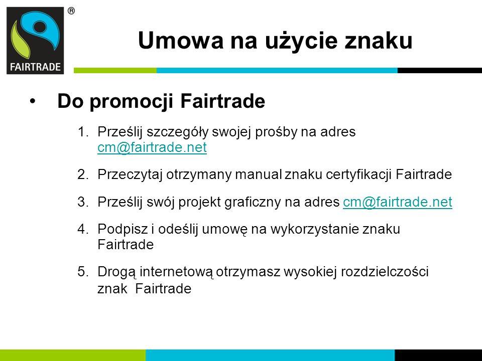 Umowa na użycie znaku Do promocji Fairtrade