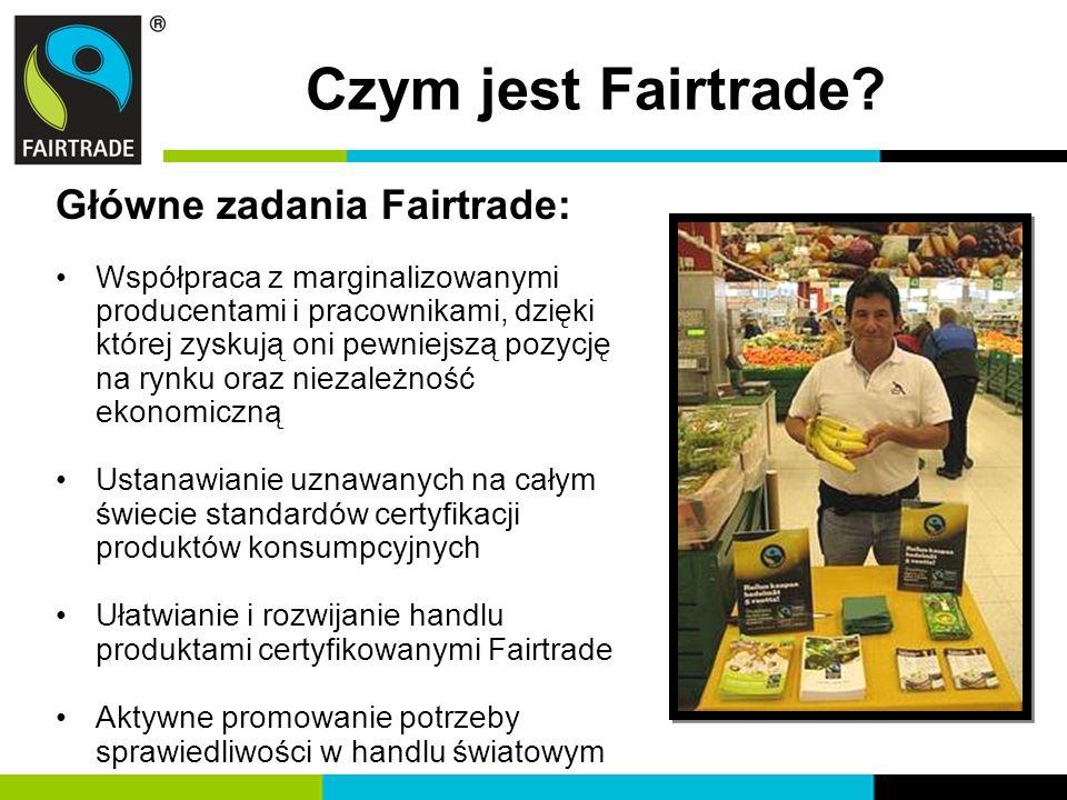 Czym jest Fairtrade Główne zadania Fairtrade:
