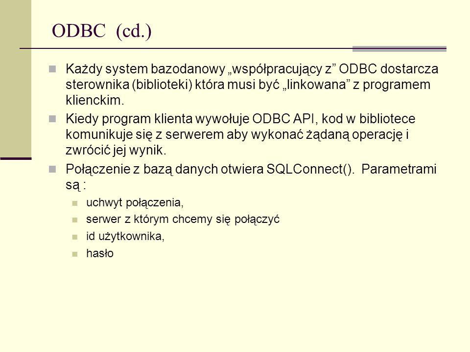 """ODBC (cd.)Każdy system bazodanowy """"współpracujący z ODBC dostarcza sterownika (biblioteki) która musi być """"linkowana z programem klienckim."""