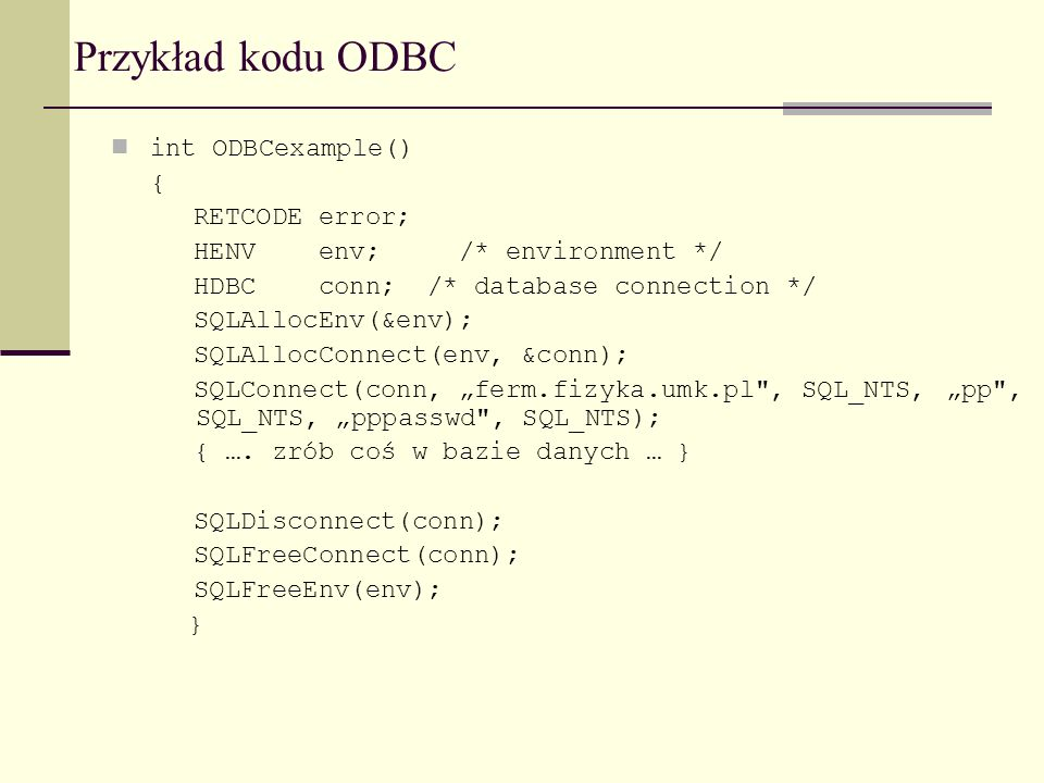 Przykład kodu ODBC int ODBCexample() { RETCODE error;