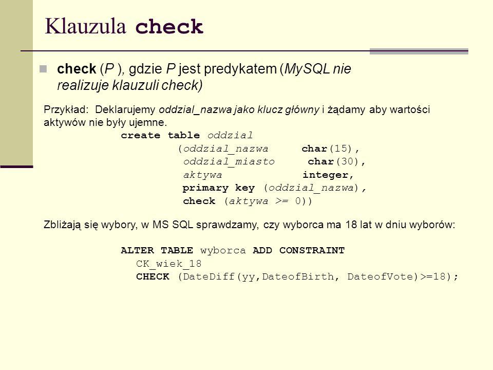 Klauzula check check (P ), gdzie P jest predykatem (MySQL nie realizuje klauzuli check)