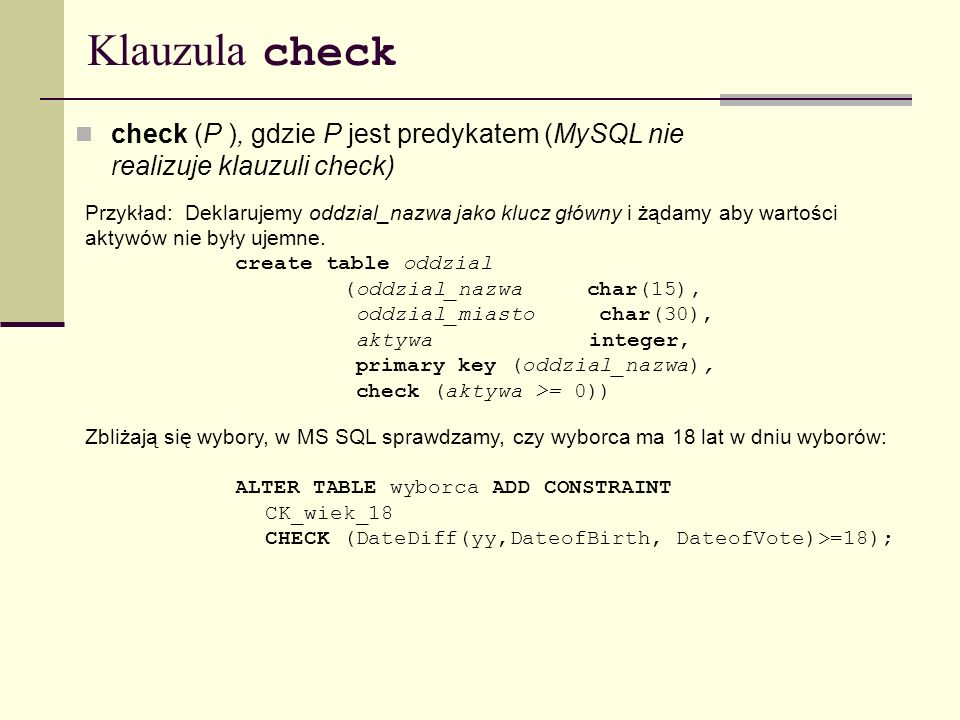 Klauzula checkcheck (P ), gdzie P jest predykatem (MySQL nie realizuje klauzuli check)