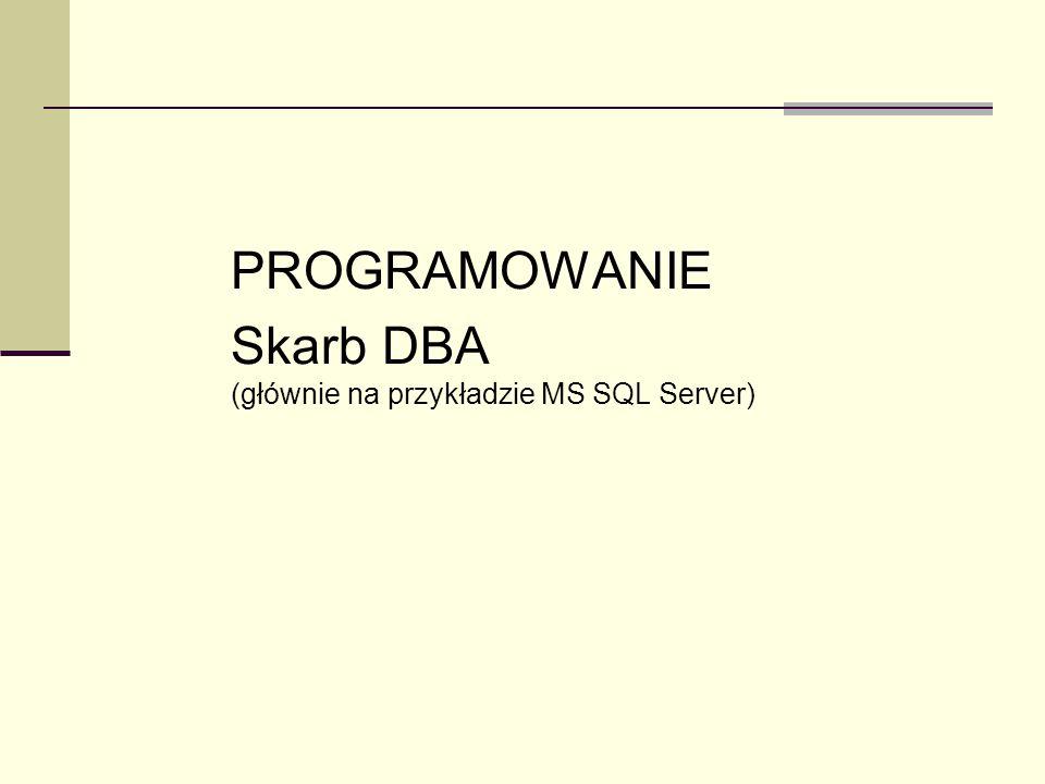 PROGRAMOWANIE Skarb DBA (głównie na przykładzie MS SQL Server)